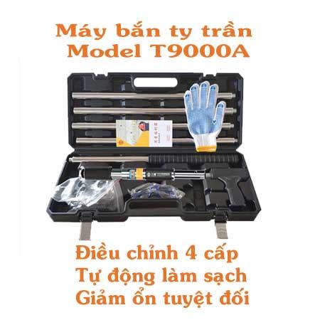 Máy bắn ty trần T9000A